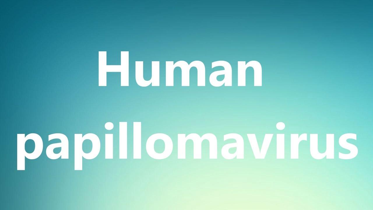 HPV (Human Papilloma Virus) - How do you say human papillomavirus